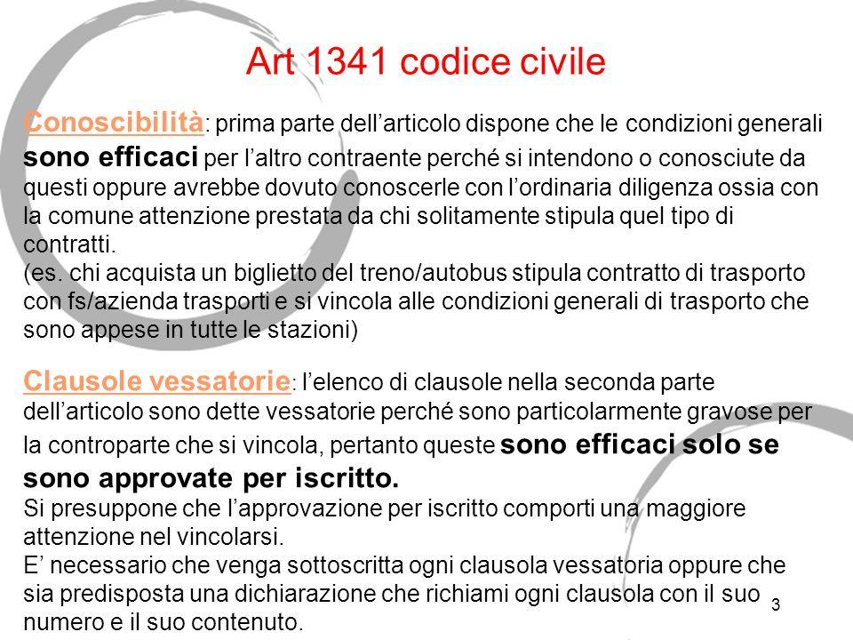 2 Art 1341 codice civile Analisi Condizioni generali di contratto: sono un complesso di clausole predisposte unilataralmente da una delle parti (gener