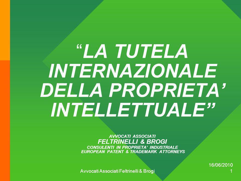 16/06/2010 Avvocati Associati Feltrinelli & Brogi 1 LA TUTELA INTERNAZIONALE DELLA PROPRIETA INTELLETTUALE AVVOCATI ASSOCIATI FELTRINELLI & BROGI CONS