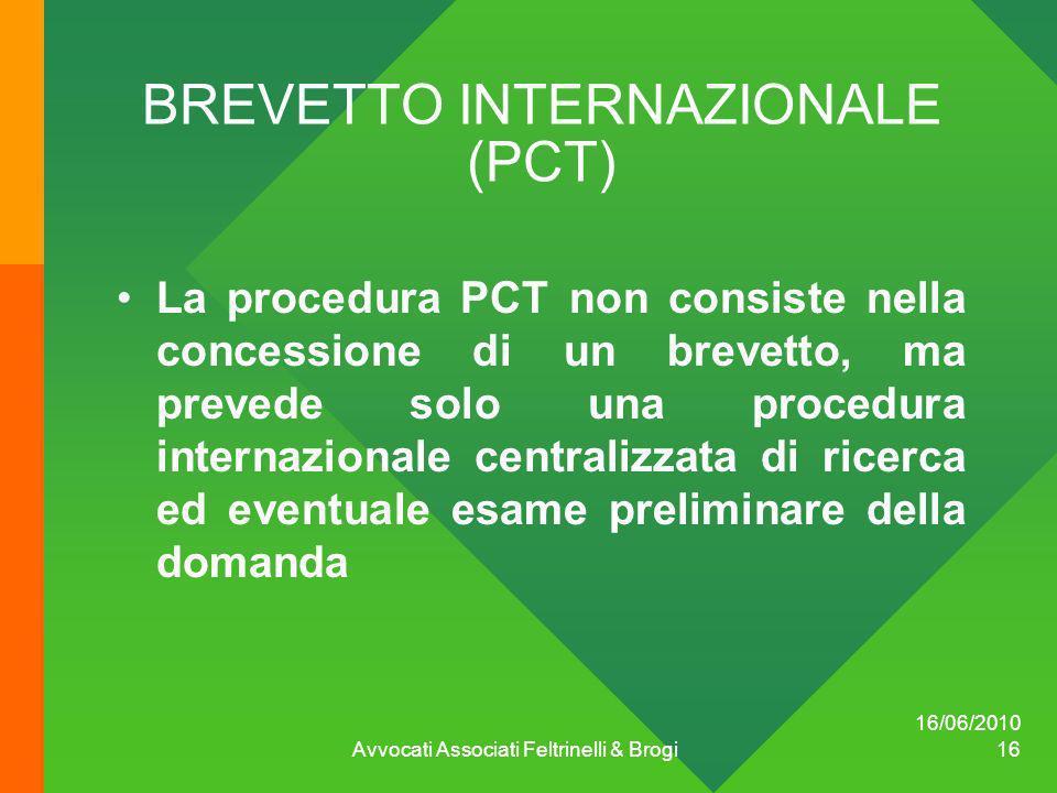 16/06/2010 Avvocati Associati Feltrinelli & Brogi 16 BREVETTO INTERNAZIONALE (PCT) La procedura PCT non consiste nella concessione di un brevetto, ma