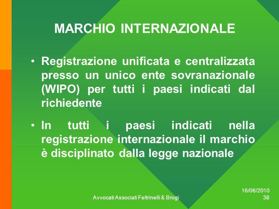 16/06/2010 Avvocati Associati Feltrinelli & Brogi 38 MARCHIO INTERNAZIONALE Registrazione unificata e centralizzata presso un unico ente sovranazional