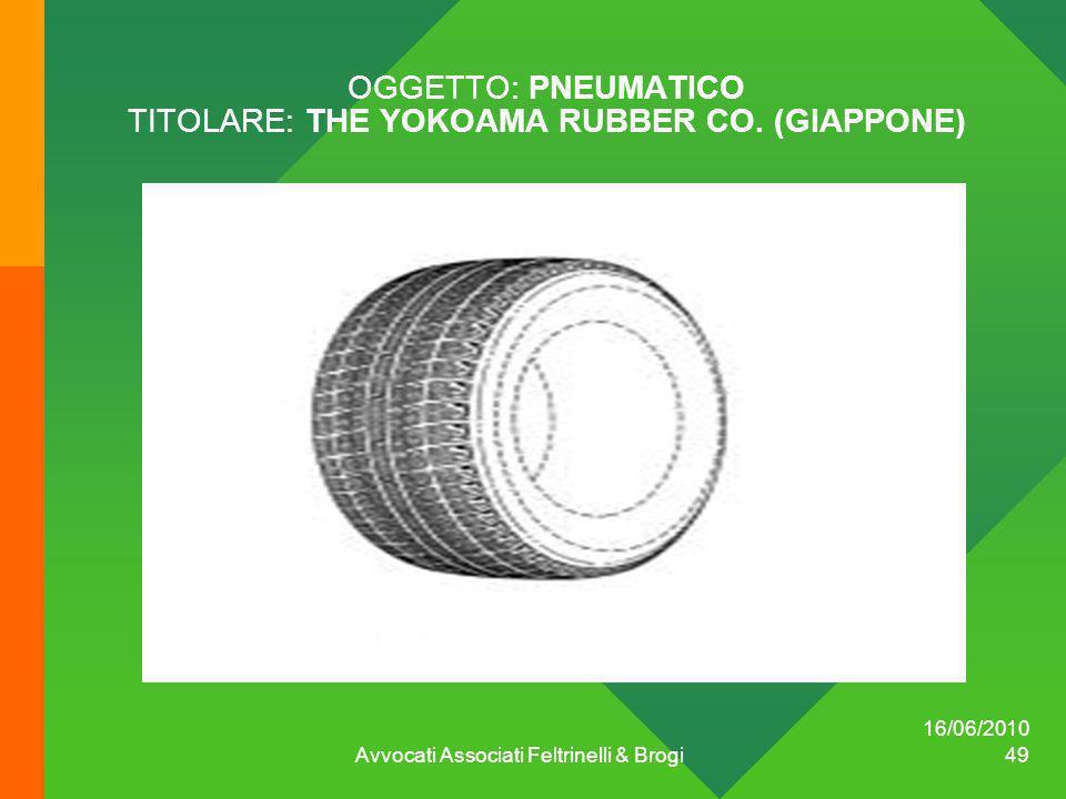 OGGETTO: PNEUMATICO TITOLARE: THE YOKOAMA RUBBER CO. (GIAPPONE) 16/06/2010 Avvocati Associati Feltrinelli & Brogi 49