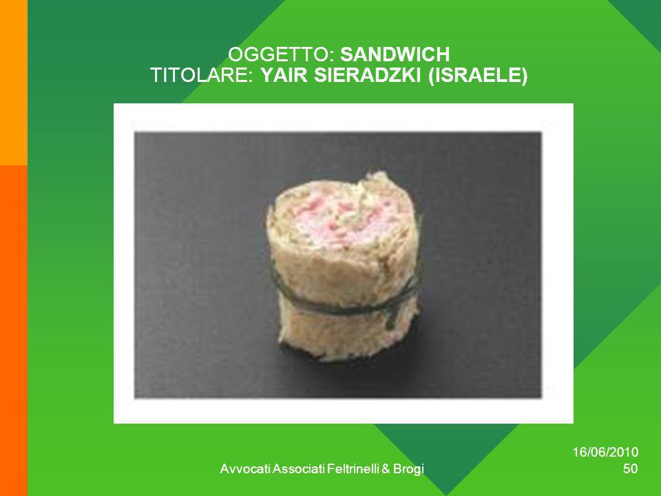 OGGETTO: SANDWICH TITOLARE: YAIR SIERADZKI (ISRAELE) 16/06/2010 Avvocati Associati Feltrinelli & Brogi 50