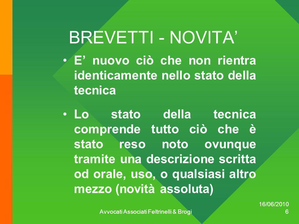 16/06/2010 Avvocati Associati Feltrinelli & Brogi 6 BREVETTI - NOVITA E nuovo ciò che non rientra identicamente nello stato della tecnica Lo stato del