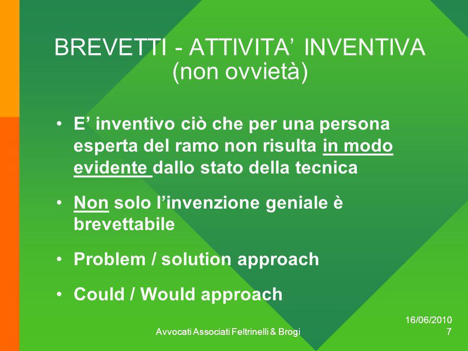 16/06/2010 Avvocati Associati Feltrinelli & Brogi 7 BREVETTI - ATTIVITA INVENTIVA (non ovvietà) E inventivo ciò che per una persona esperta del ramo n