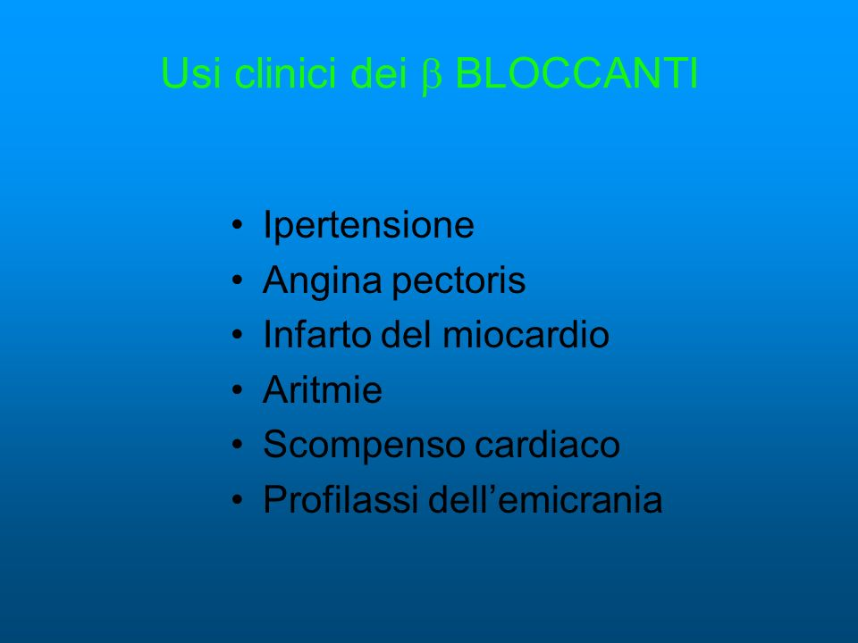 Usi clinici dei BLOCCANTI Ipertensione Angina pectoris Infarto del miocardio Aritmie Scompenso cardiaco Profilassi dellemicrania