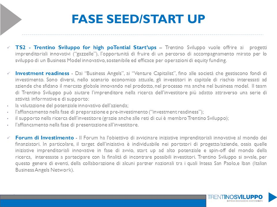 FASE SEED/START UP TS2 - Trentino Sviluppo for high poTential Startups – Trentino Sviluppo vuole offrire ai progetti imprenditoriali innovativi (gazze