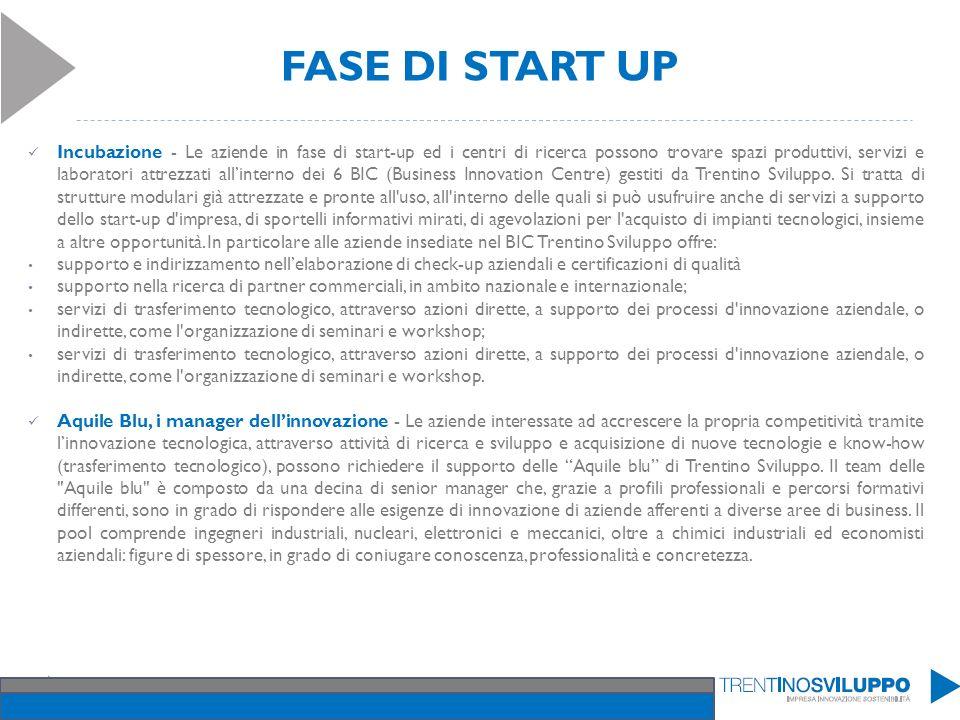 FASE DI START UP Incubazione - Le aziende in fase di start-up ed i centri di ricerca possono trovare spazi produttivi, servizi e laboratori attrezzati