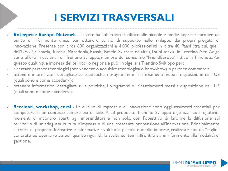 I SERVIZI TRASVERSALI Enterprise Europe Network - La rete ha lobiettivo di offrire alle piccole e medie imprese europee un punto di riferimento unico