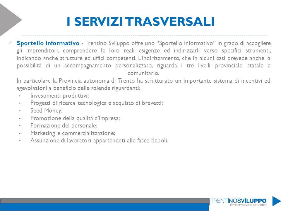 I SERVIZI TRASVERSALI Sportello informativo - Trentino Sviluppo offre uno Sportello informativo in grado di accogliere gli imprenditori, comprendere l