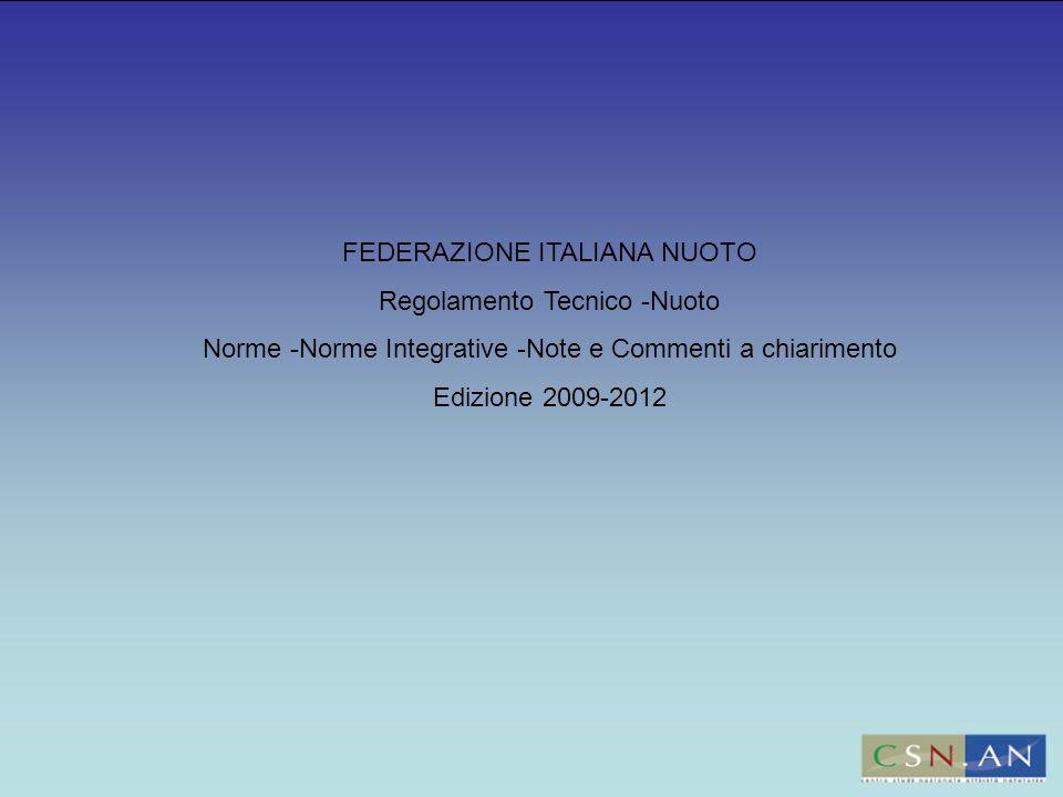 FEDERAZIONE ITALIANA NUOTO Regolamento Tecnico -Nuoto Norme -Norme Integrative -Note e Commenti a chiarimento Edizione 2009-2012