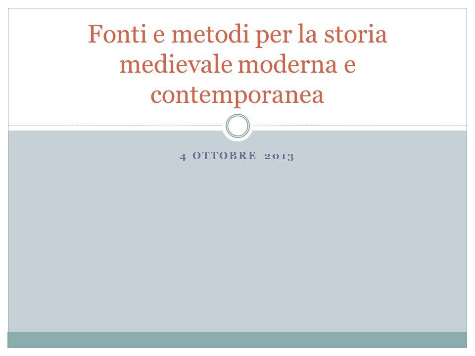 4 OTTOBRE 2013 Fonti e metodi per la storia medievale moderna e contemporanea