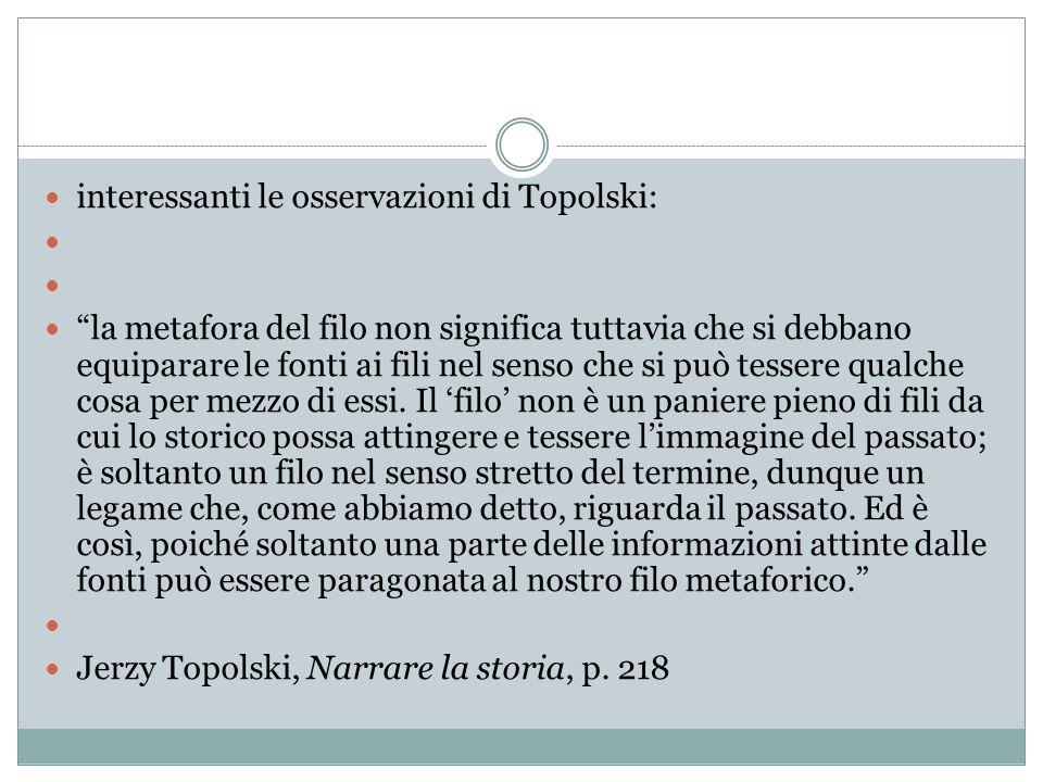 interessanti le osservazioni di Topolski: la metafora del filo non significa tuttavia che si debbano equiparare le fonti ai fili nel senso che si può