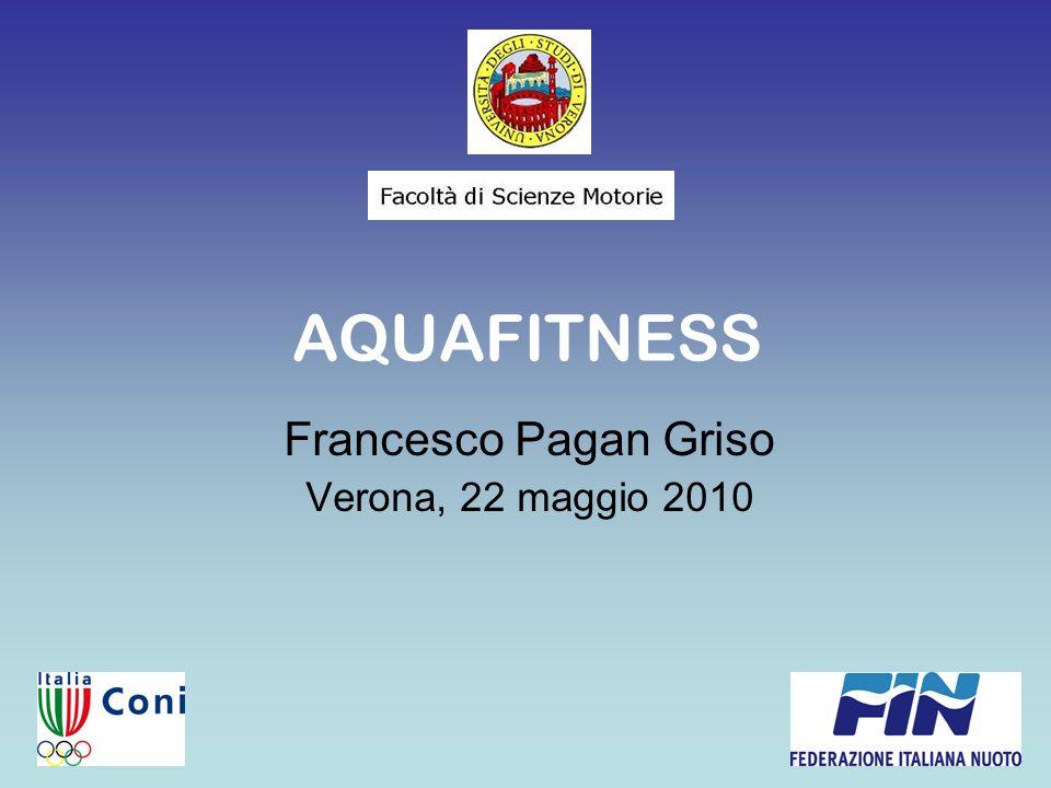 Francesco Pagan Griso Verona, 22 maggio 2010 AQUAFITNESS