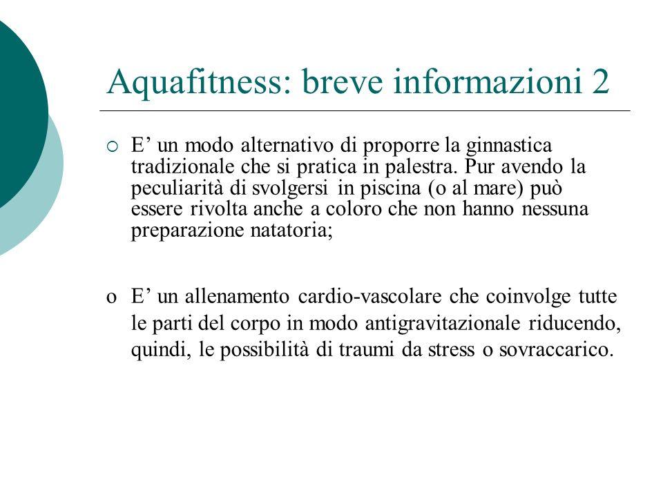 Aquafitness: breve informazioni 2 E un modo alternativo di proporre la ginnastica tradizionale che si pratica in palestra.