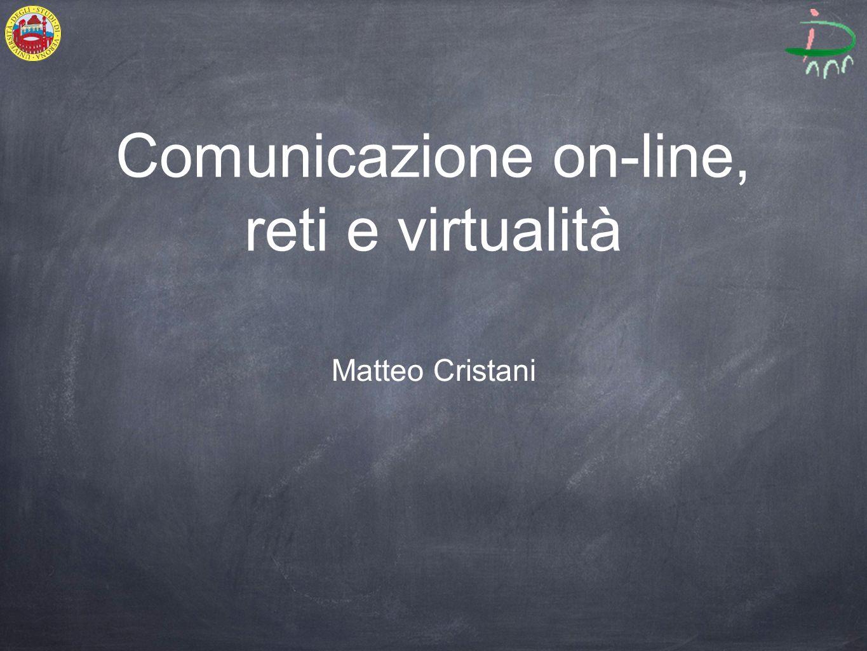 Comunicazione on-line, reti e virtualità Matteo Cristani