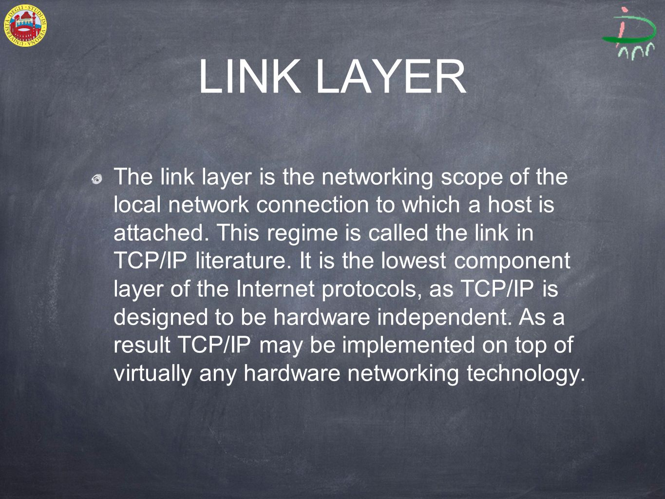 LINK LAYER The link layer is the networking scope of the local network connection to which a host is attached. This regime is called the link in TCP/I