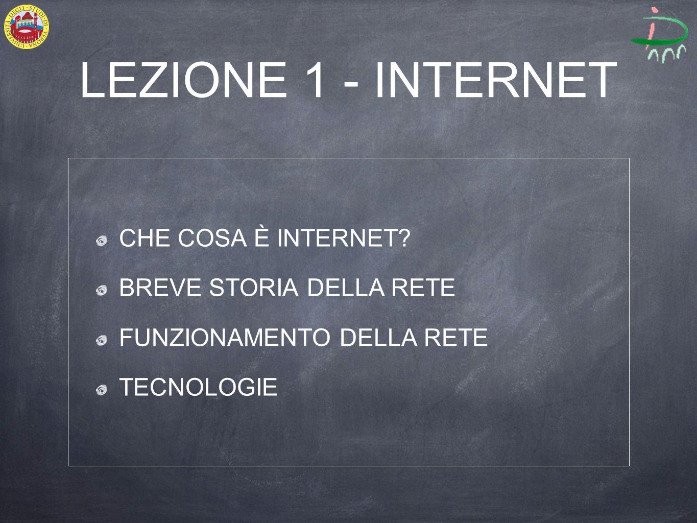 LEZIONE 1 - INTERNET CHE COSA È INTERNET.