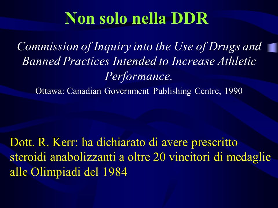 Non solo nella DDR Commission of Inquiry into the Use of Drugs and Banned Practices Intended to Increase Athletic Performance. Ottawa: Canadian Govern