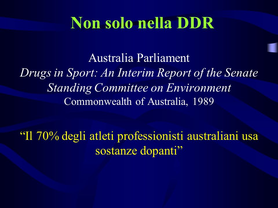 Australia Parliament Drugs in Sport: An Interim Report of the Senate Standing Committee on Environment Commonwealth of Australia, 1989 Il 70% degli at