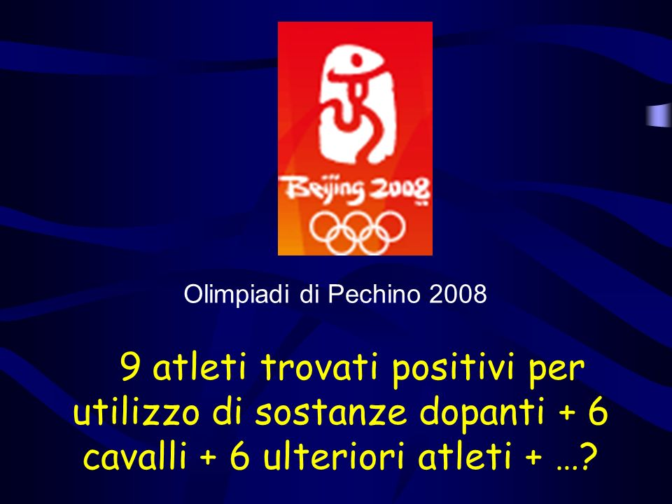 9 atleti trovati positivi per utilizzo di sostanze dopanti + 6 cavalli + 6 ulteriori atleti + …? Olimpiadi di Pechino 2008