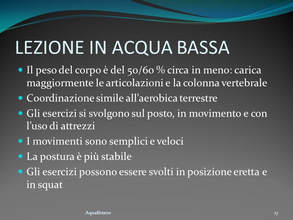 Aquafitness17 LEZIONE IN ACQUA BASSA Il peso del corpo è del 50/60 % circa in meno: carica maggiormente le articolazioni e la colonna vertebrale Coord