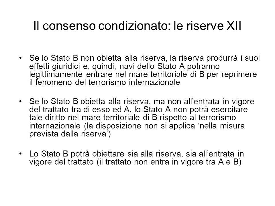 Il consenso condizionato: le riserve XII Se lo Stato B non obietta alla riserva, la riserva produrrà i suoi effetti giuridici e, quindi, navi dello St