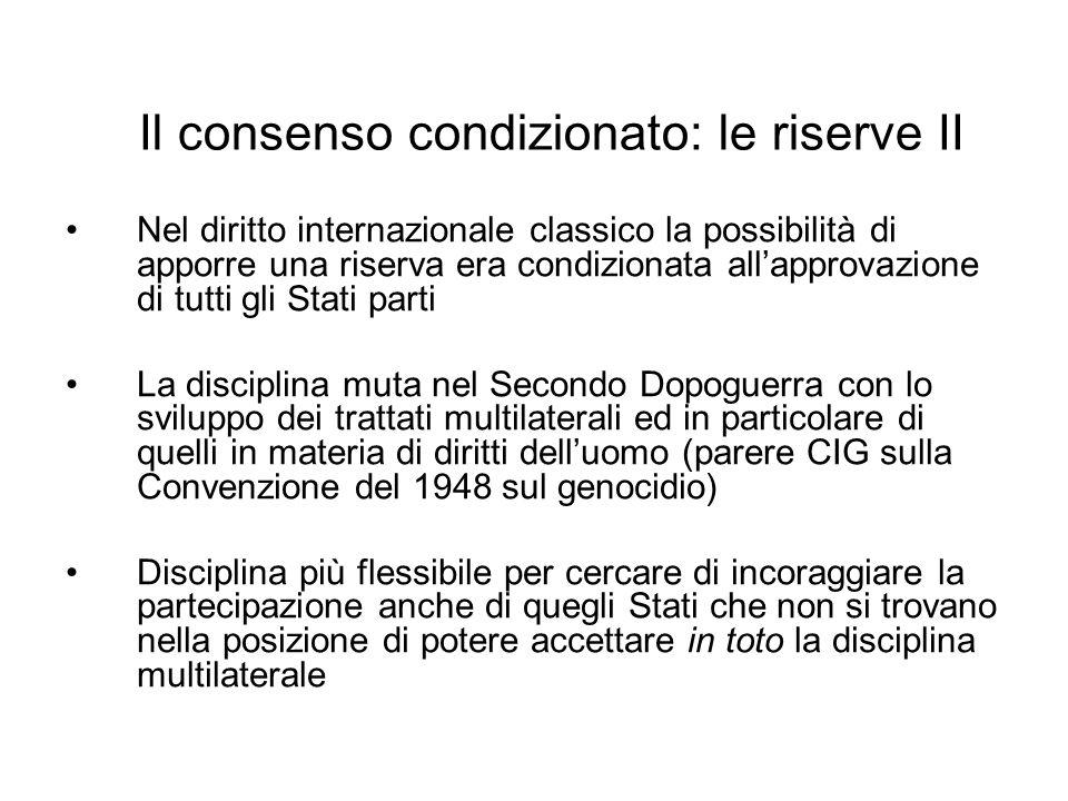 Nel diritto internazionale classico la possibilità di apporre una riserva era condizionata allapprovazione di tutti gli Stati parti La disciplina muta