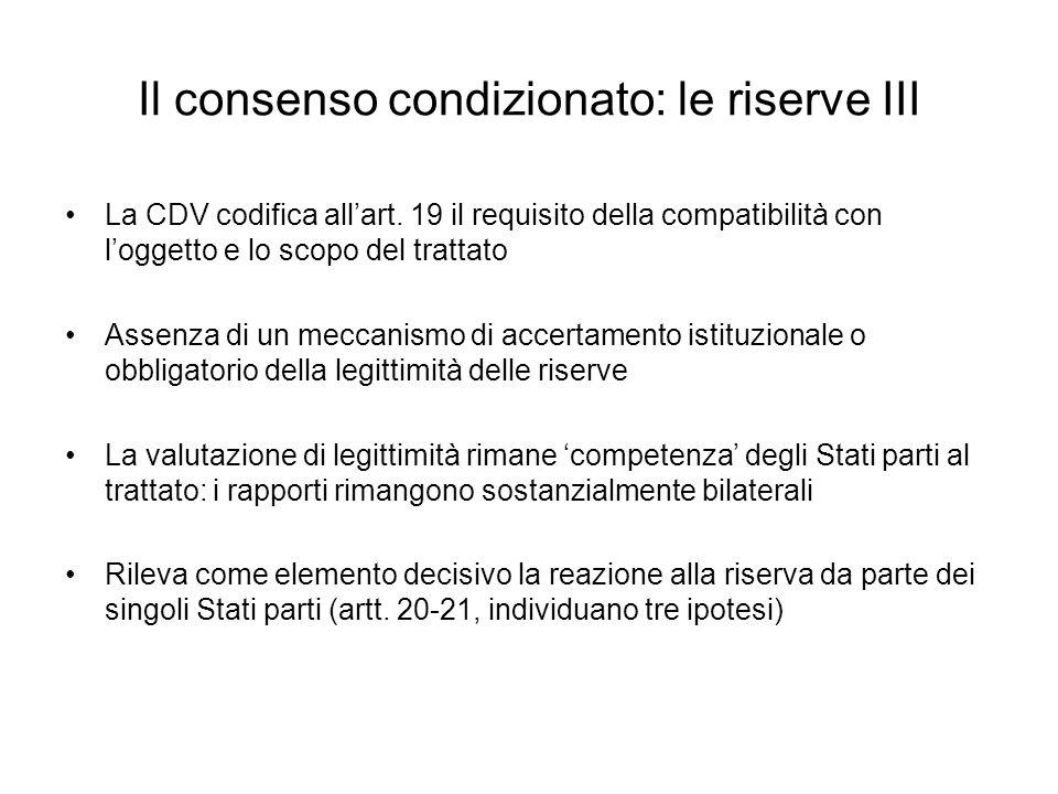 Il consenso condizionato: le riserve III La CDV codifica allart. 19 il requisito della compatibilità con loggetto e lo scopo del trattato Assenza di u