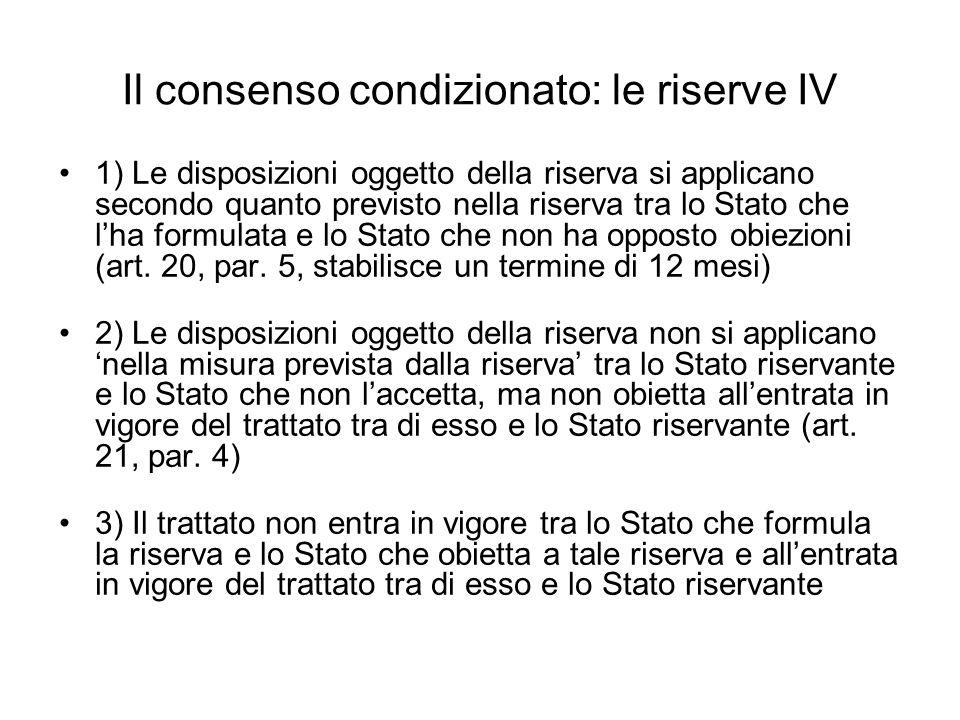 Il consenso condizionato: le riserve IV 1) Le disposizioni oggetto della riserva si applicano secondo quanto previsto nella riserva tra lo Stato che l