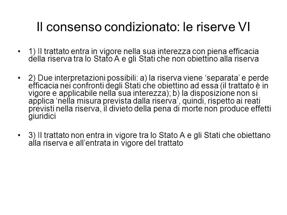 Il consenso condizionato: le riserve VI 1) Il trattato entra in vigore nella sua interezza con piena efficacia della riserva tra lo Stato A e gli Stat