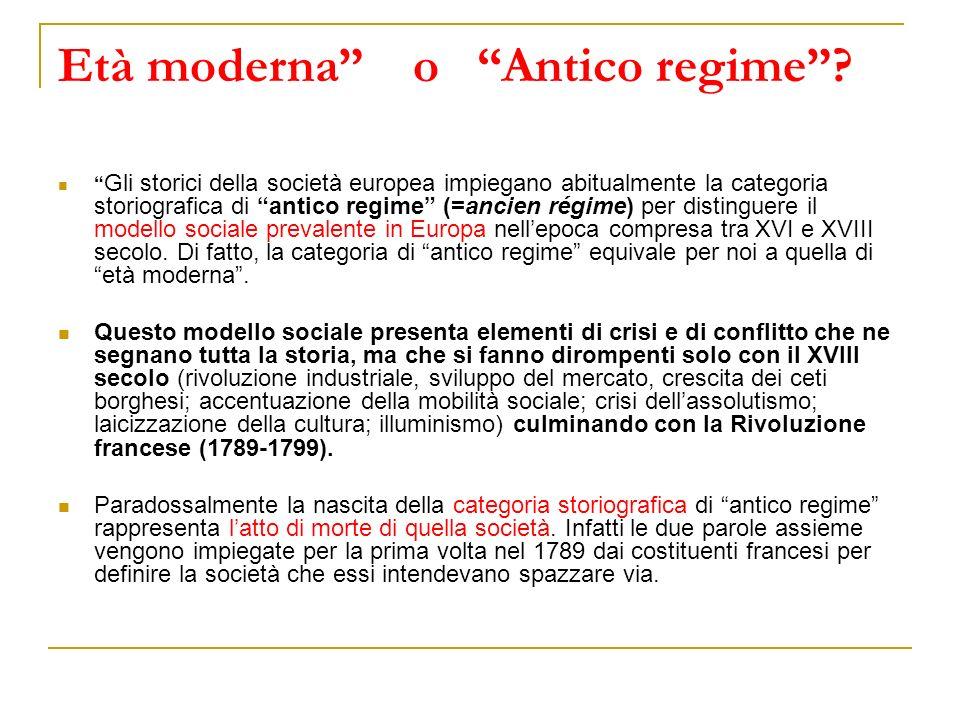 Età moderna o Antico regime? Gli storici della società europea impiegano abitualmente la categoria storiografica di antico regime (=ancien régime) per