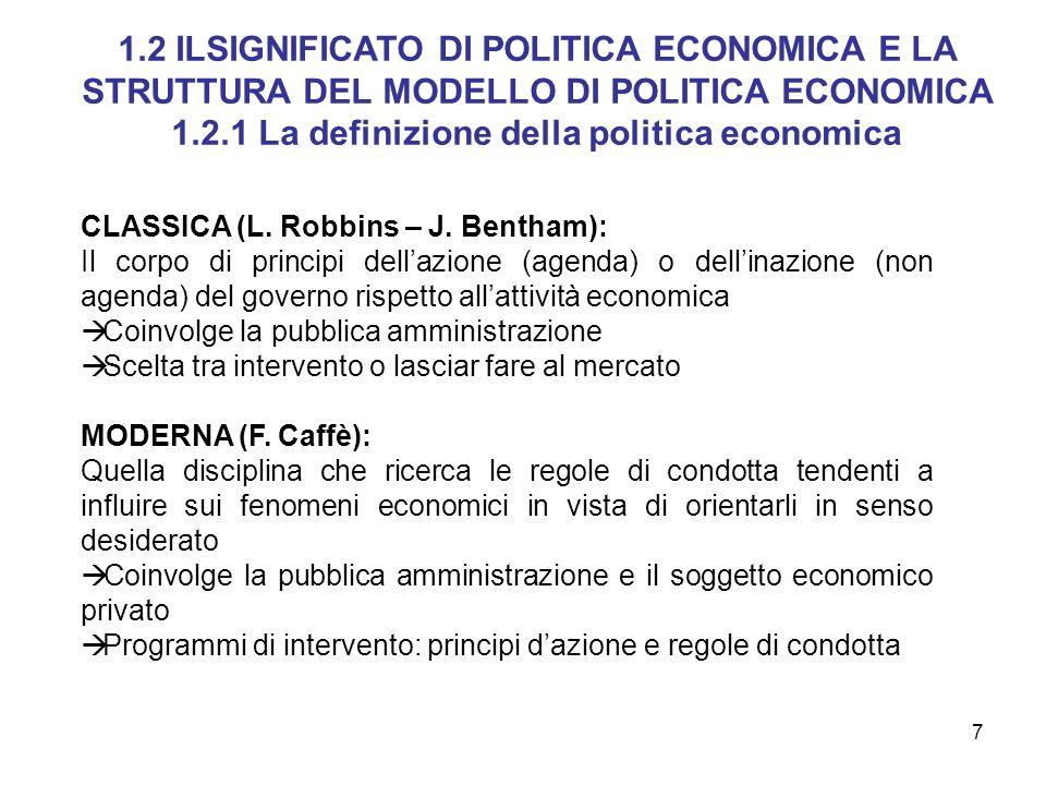8 Modello di economia politica Modello normativo Modello di politica economica Obiettivo PARTE POSITIVA PARTE NORMATIVA 1.2 ILSIGNIFICATO DI POLITICA ECONOMICA E LA STRUTTURA DEL MODELLO DI POLITICA ECONOMICA 1.2.2 Il modello standard di politica economica