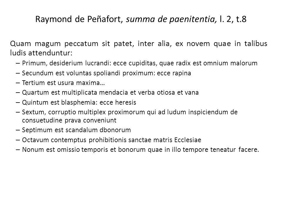 Raymond de Peñafort, summa de paenitentia, l. 2, t.8 Quam magum peccatum sit patet, inter alia, ex novem quae in talibus ludis attenduntur: – Primum,