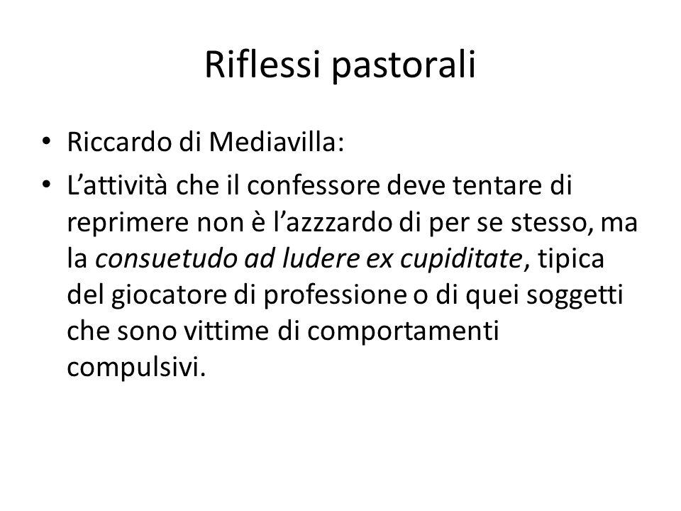 Riflessi pastorali Riccardo di Mediavilla: Lattività che il confessore deve tentare di reprimere non è lazzzardo di per se stesso, ma la consuetudo ad