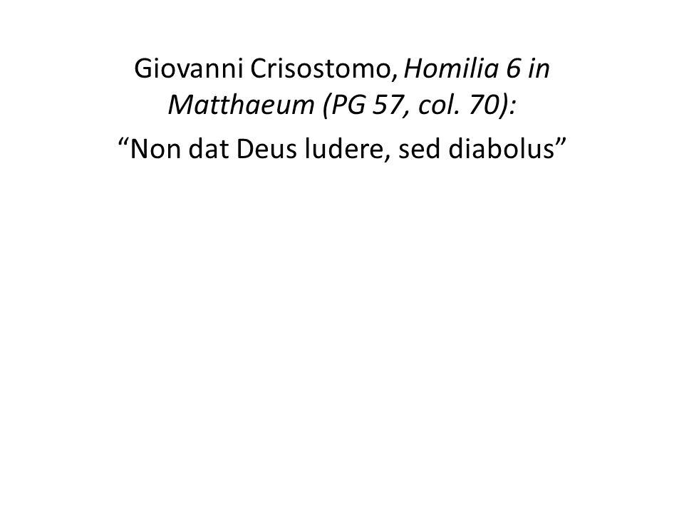 Giovanni Crisostomo, Homilia 6 in Matthaeum (PG 57, col. 70): Non dat Deus ludere, sed diabolus