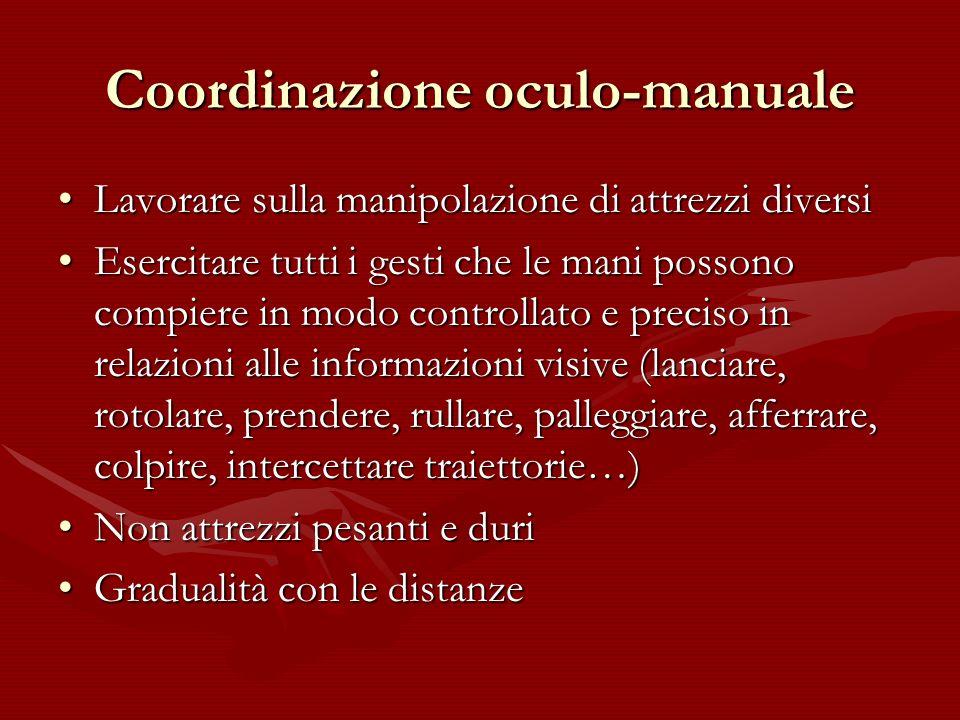 Coordinazione oculo-manuale Lavorare sulla manipolazione di attrezzi diversiLavorare sulla manipolazione di attrezzi diversi Esercitare tutti i gesti