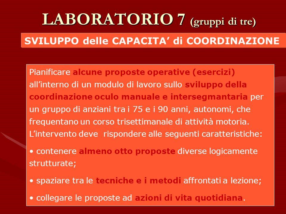 LABORATORIO 7 (gruppi di tre) SVILUPPO delle CAPACITA di COORDINAZIONE Pianificare alcune proposte operative (esercizi) allinterno di un modulo di lav