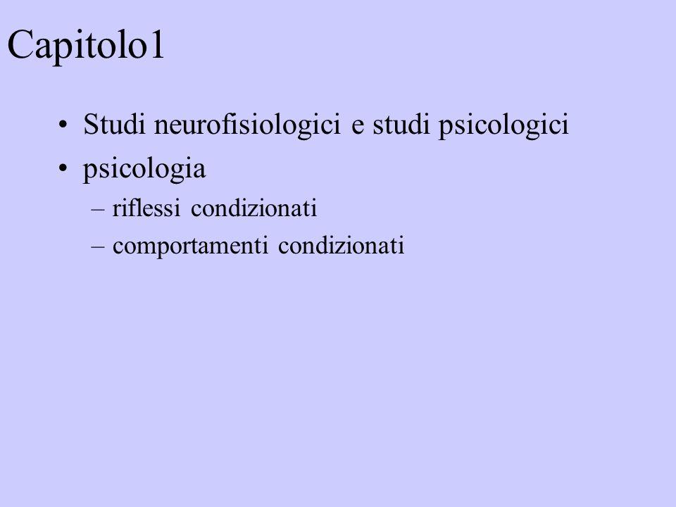 Capitolo1 Studi neurofisiologici e studi psicologici psicologia –riflessi condizionati –comportamenti condizionati