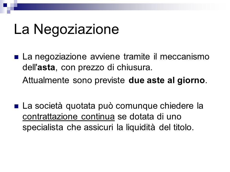 La Negoziazione La negoziazione avviene tramite il meccanismo dell'asta, con prezzo di chiusura. Attualmente sono previste due aste al giorno. La soci