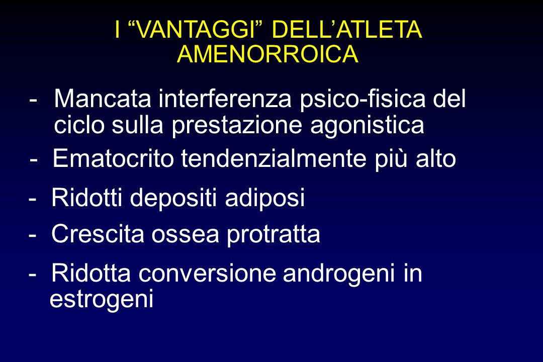 I VANTAGGI DELLATLETA AMENORROICA -Mancata interferenza psico-fisica del ciclo sulla prestazione agonistica - Ematocrito tendenzialmente più alto - Ri