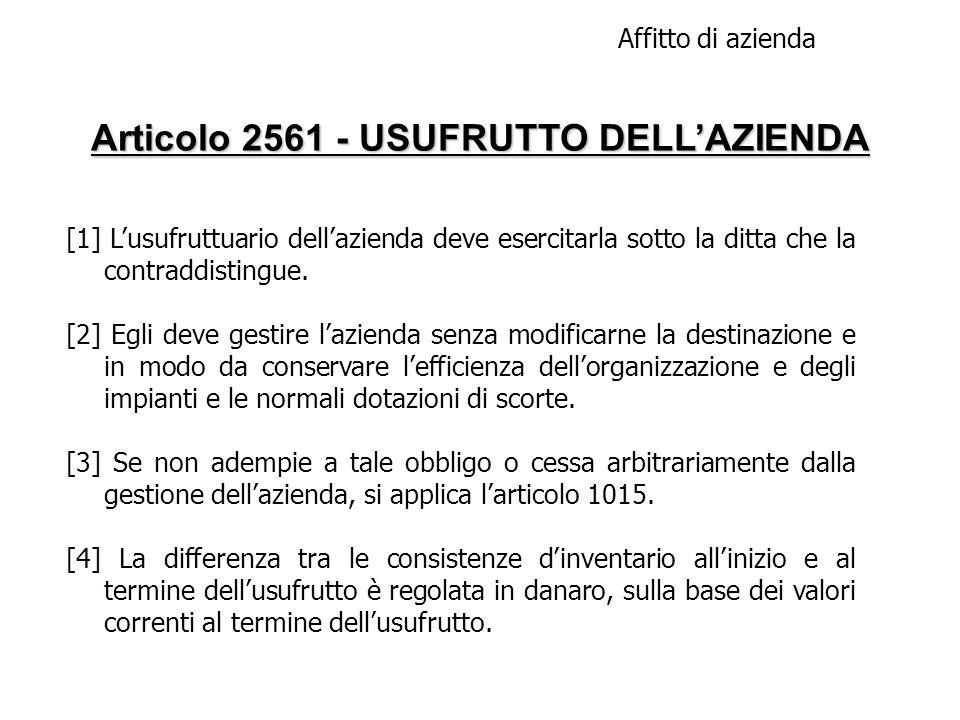 Articolo 2561 - USUFRUTTO DELLAZIENDA Affitto di azienda [1] Lusufruttuario dellazienda deve esercitarla sotto la ditta che la contraddistingue. [2] E