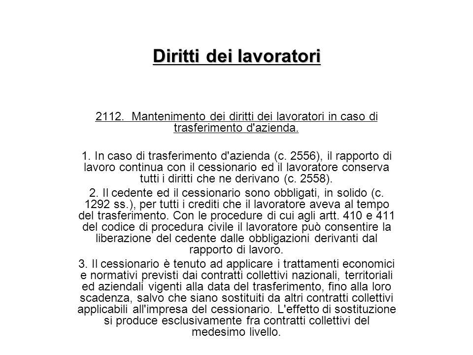 Diritti dei lavoratori 2112. Mantenimento dei diritti dei lavoratori in caso di trasferimento d'azienda. 1. In caso di trasferimento d'azienda (c. 255