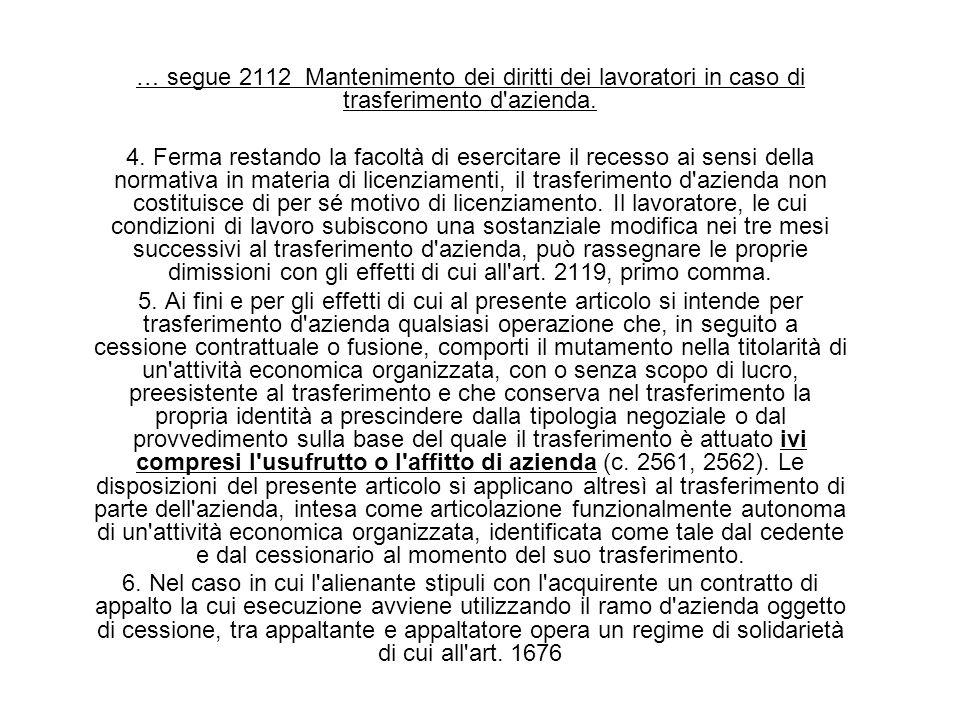 … segue 2112 Mantenimento dei diritti dei lavoratori in caso di trasferimento d'azienda. 4. Ferma restando la facoltà di esercitare il recesso ai sens