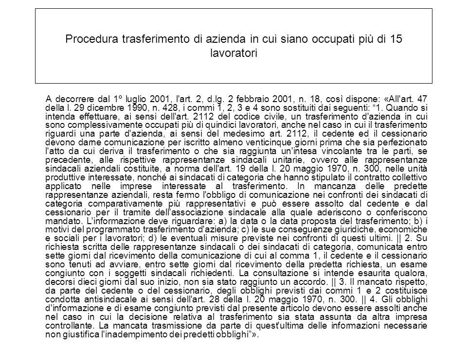 Procedura trasferimento di azienda in cui siano occupati più di 15 lavoratori A decorrere dal 1º luglio 2001, l'art. 2, d.lg. 2 febbraio 2001, n. 18,