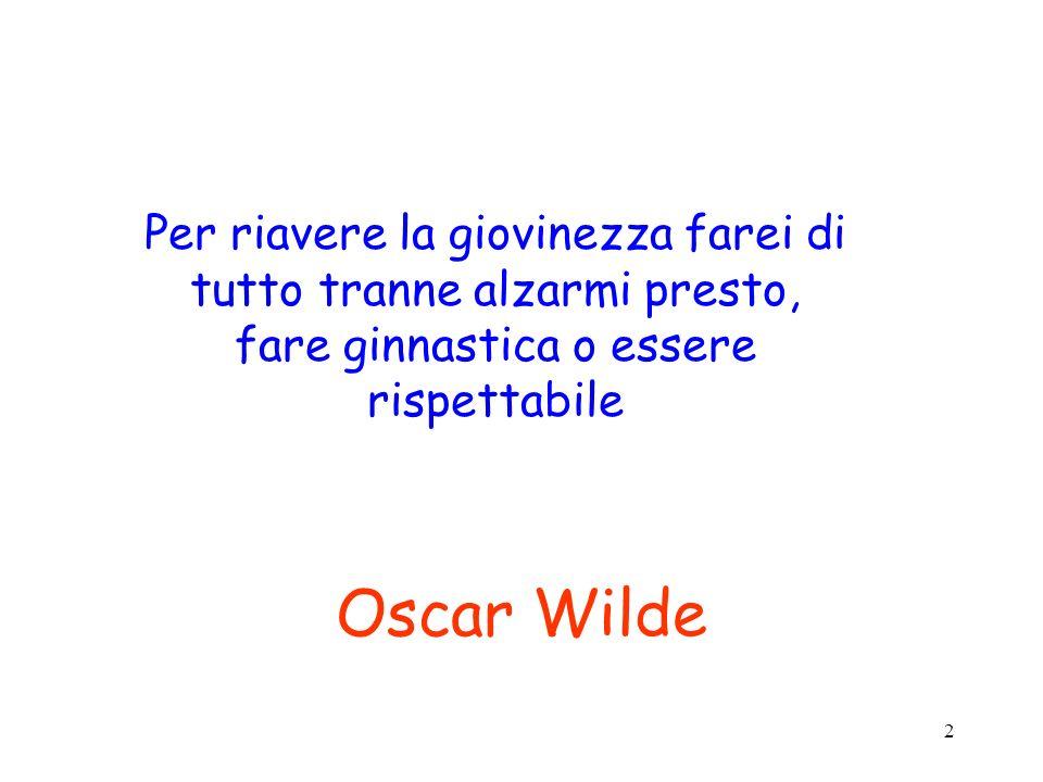 2 Oscar Wilde Per riavere la giovinezza farei di tutto tranne alzarmi presto, fare ginnastica o essere rispettabile