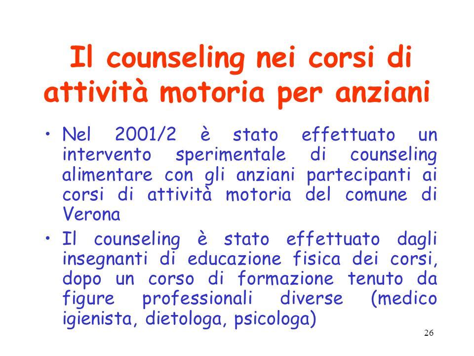 26 Il counseling nei corsi di attività motoria per anziani Nel 2001/2 è stato effettuato un intervento sperimentale di counseling alimentare con gli a