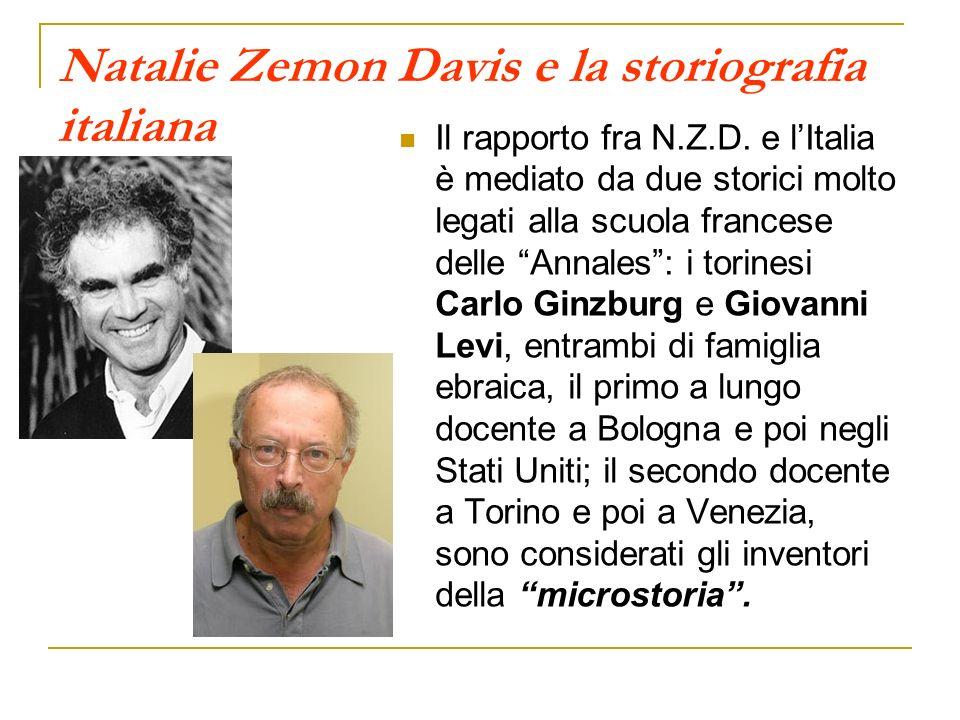 Natalie Zemon Davis e la storiografia italiana Il rapporto fra N.Z.D. e lItalia è mediato da due storici molto legati alla scuola francese delle Annal