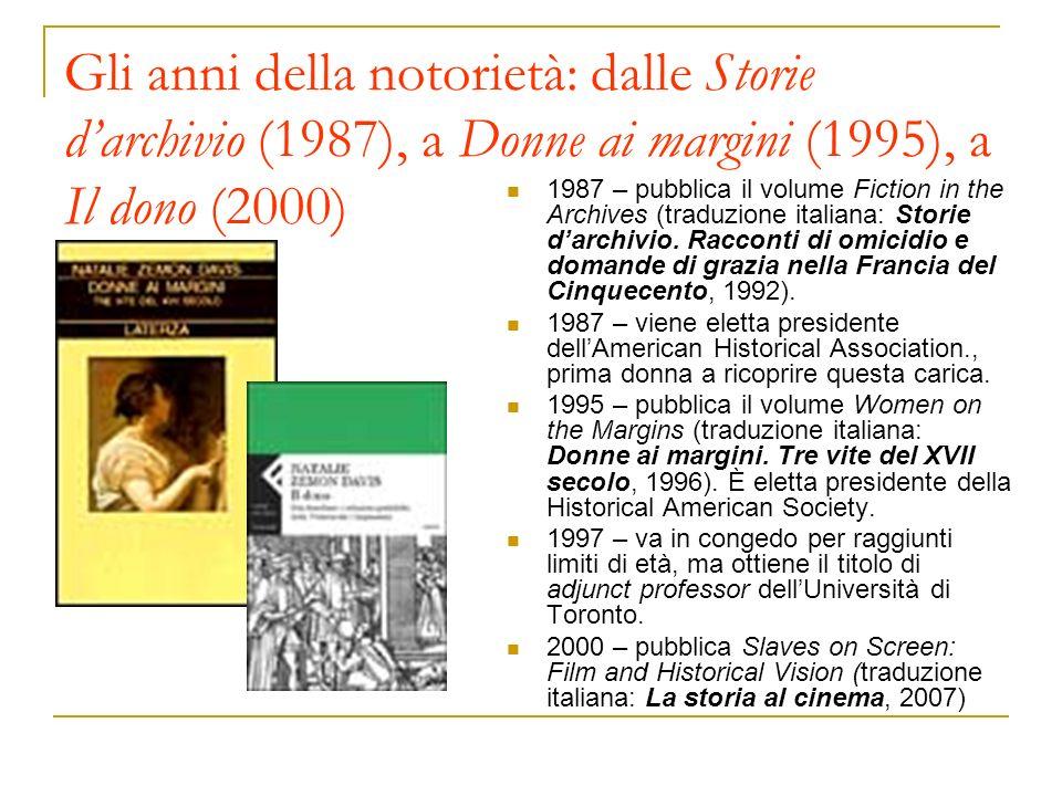 Gli anni della notorietà: dalle Storie darchivio (1987), a Donne ai margini (1995), a Il dono (2000) 1987 – pubblica il volume Fiction in the Archives