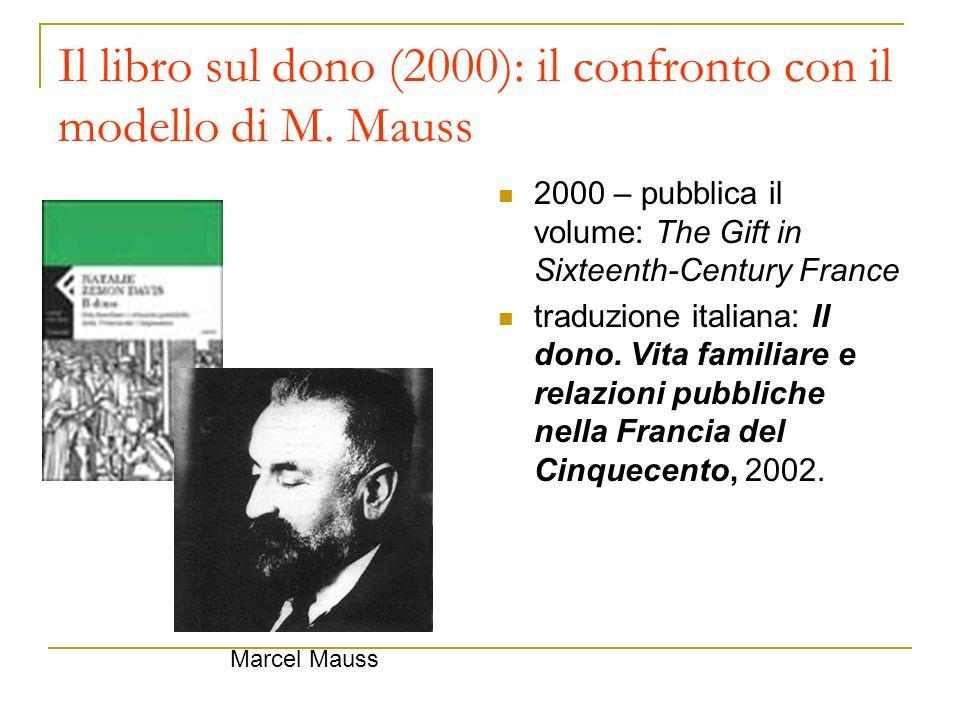 Il libro sul dono (2000): il confronto con il modello di M. Mauss 2000 – pubblica il volume: The Gift in Sixteenth-Century France traduzione italiana:
