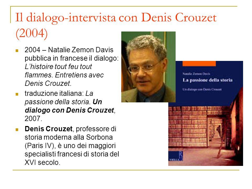 Il dialogo-intervista con Denis Crouzet (2004) 2004 – Natalie Zemon Davis pubblica in francese il dialogo: Lhistoire tout feu tout flammes. Entretiens